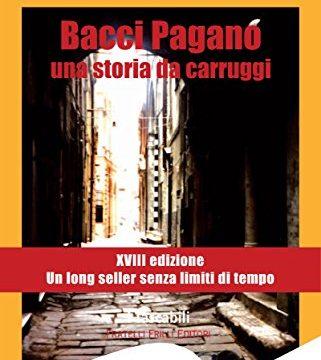 Bacci Pagano. Una storia da carruggi