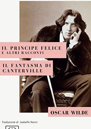 Il Principe Felice e altri racconti. Il Fantasma di Canterville