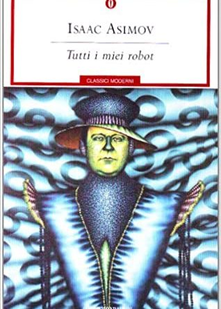 Tutti i miei robot Asimov